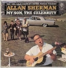 Sherman, Allan - My Son, The Celebrity: More great song parodies by the master nut! Including Al 'N Yetta, Harvey And Shelia, Won't You Come Home Disraeli, Me - NM9/EX8 - LP Records