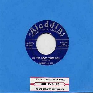 Shirley & Lee - Let The Good Times Roll/Do You Mean To Hurt Me So (with juke box label) - VG7/ - 45 rpm Records