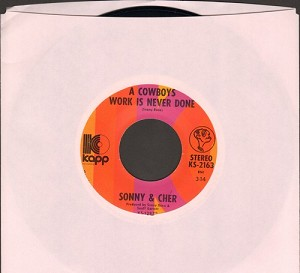 Sonny & Cher - A Cowboys Work Is Never Done/Somebody - NM9/ - 45 rpm Records