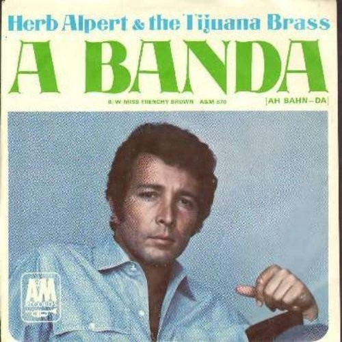 Alpert, Herb & The Tijuana Brass - A Banda/Miss Frenchy Brown (with picture sleeve) - EX8/EX8 - 45 rpm Records