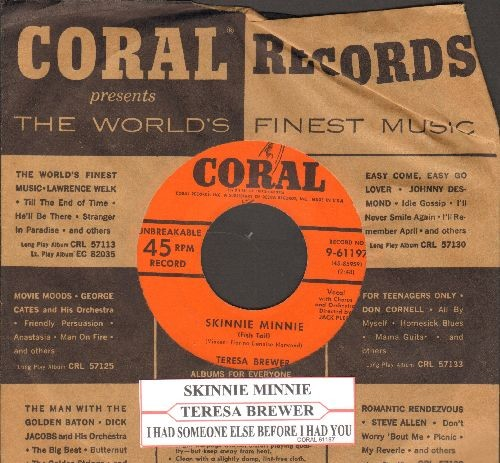 Brewer, Teresa - Skinnie Minnie/I Had Someone Else Before I Had You (with juke box label and vintage Carol company sleeve) - NM9/ - 45 rpm Records
