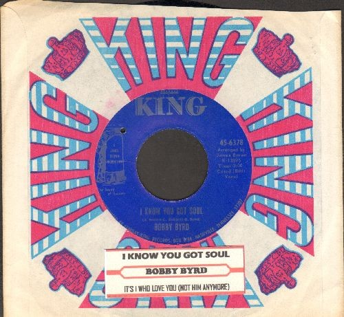 Byrd, Bobby - I Know You Got Soul/It's I Who Love You (Not Him Anymore) (with juke box label and King company sleeve) (bb, wos) - EX8/ - 45 rpm Records