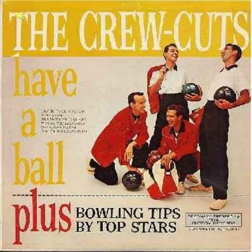 Crew-Cuts - The Crew Cuts Have A Ball: Kentucky Babe, When You Were Sweet Sixteen, Cruising Down The River, When The Saints Go Marching In (Special Pressing for Ebonite bowling balls, side 2 has -Bowling Tips By Top Stars-) (Vinyl Mono LP record) - NM9/EX