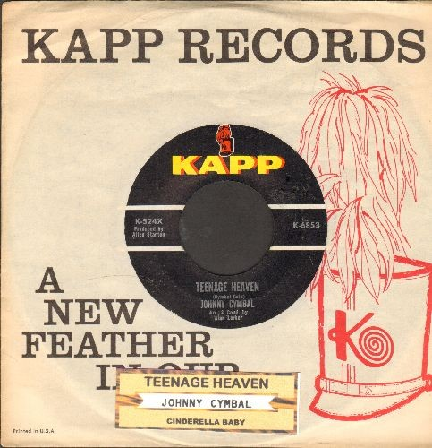 Cymbal, Johnny - Teenage Heaven/Cinderella Baby (with vintage Kapp company sleeve and juke box label) - NM9/ - 45 rpm Records