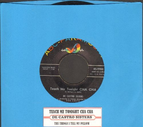 De Castro Sisters - Teach Me Tonight Cha Cha/The Things I Tell My Pillow (with juke box label) - EX8/ - 45 rpm Records