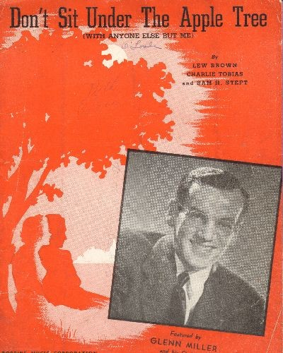 Miller, Glenn & His Orchestra - Don't Sit Under The Apple Tree (With Anyone Else Nut Me) - Vintage SHEET MUSIC for the much recorded Standard, featuring Big Band Leader Glenn Miller on cover. - VG7/ - Sheet Music