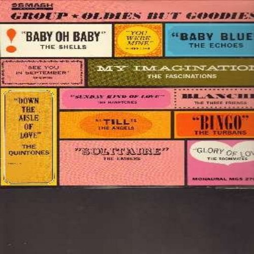 Shells, Echoes, Embers, Turbans, Quintones, others - Group Oldies But  Goodies: Baby Oh Baby, Bingo, Baby Blue, Glory Of Love, Sunday Kind Of  Love, See