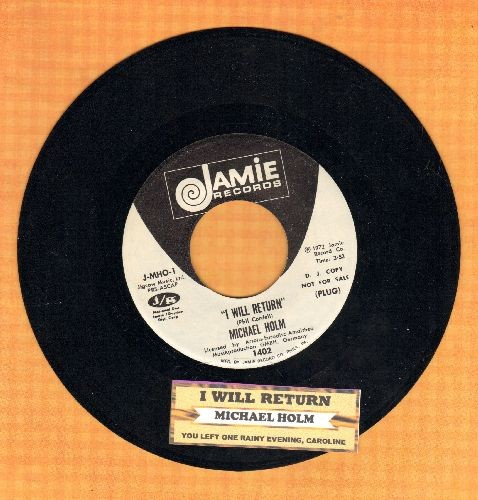 Holm, Michael - I Will Return/You Left One Rainy Evening, Caroline (DJ advance pressing with juke box label) - NM9/ - 45 rpm Records