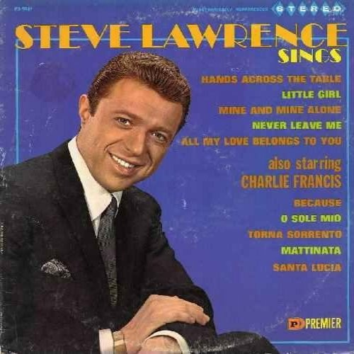 Lawrence, Steve, Charlie Francis - Steve Lawrence Sings/Also Starring Charlie Francis: Because, Little Girl, Torna Sorrento, Never Leave Me, Santa Lucia, All My Love Belongs To You, O Sole Mio, Mattinata, Hands Across The Table (Vinyl LP record) - NM9/EX8