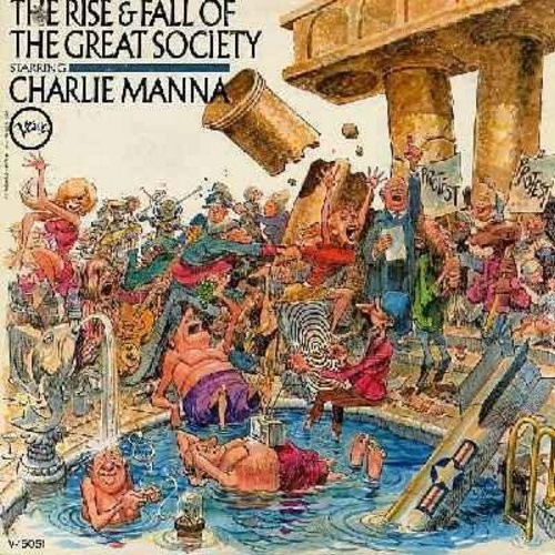 Manna, Charlie - The Rise & Fall Of The Great Society: Supreme Court, Is God Dead?, C. I. A. - Top Secret, Park Avenue Riot, One Of Our H-Bombs Is Missing, Pentagon Plot, Alabama Interlude and other hilarious Comedy Routines! (Vinyl MONO LP record) - NM9/