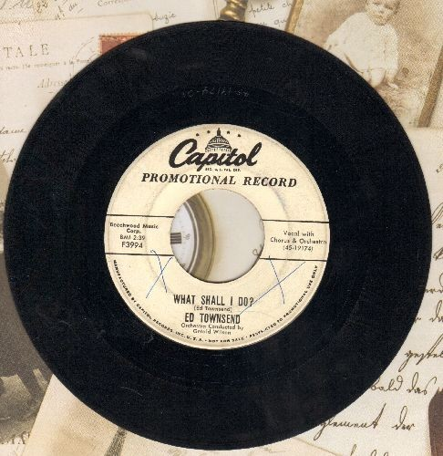 Townsend, Ed - What Shall I Do?/Please Never Change (DJ advance pressing) - VG7/ - 45 rpm Records