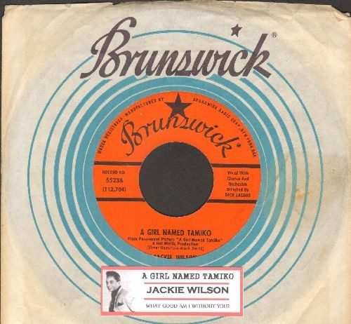 Wilson, Jackie - A Girl Named Tamiko/What Good Am I Without You? (with juke box label and Brunswick company sleeve) - EX8/ - 45 rpm Records