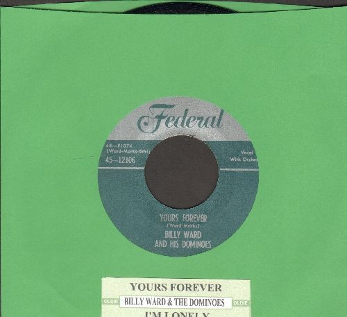 Ward, Billy & His Dominoes - Yours Forever/I'm Lonely (authentic-looking re-issue with juke box label) - NM9/ - 45 rpm Records